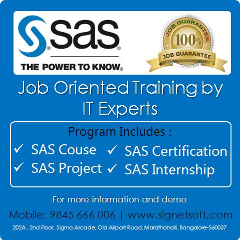 SAS Training in Marathahalli SAS Project Training in Marathahalli SAS Certification in Marathahalli SAS Internship in Marathahalli Signetsoft providing expertise training in SAS and also giving 100% job guarantee  For more details and demo session contact 9845666006