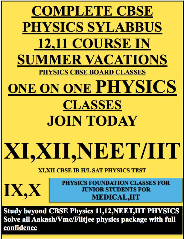 COMPLETE CBSE PHYSICS SYLABBUS  12, 11 COURSE IN SUMMER VACATIONS PHYSICS CBSE BOARD CLASSES ONE ON ONE PHYSICS CLASSES JOIN TODAY XI, XII, NEET/IIT  XI, XII CBSE IB H/L SAT PHYSICS TEST - by Kumar Physics Classes Target 100 %  ☎ +91-9958461445, Delhi
