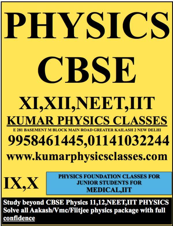 PHYSICS CBSE  XI, XII, NEET, IIT - by Kumar Physics Classes Target 100 %  ☎ +91-9958461445, Delhi