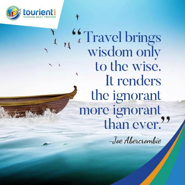Travel Quote - Travel brings wisdom only to the wise. It renders the ignorant more ignorant than ever.