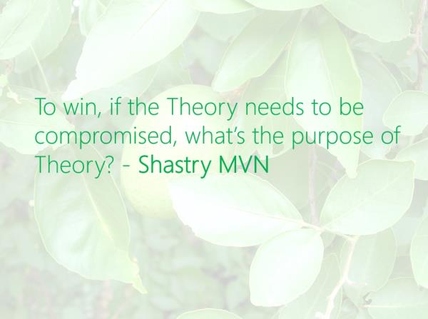 To win, if the Theory needs to be compromised, what's the purpose of Theory? - Shastry MVN #ShastryMVN #leadership #process