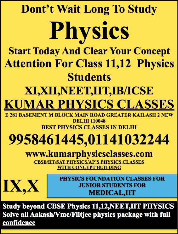 Dont't Wait Long To Study Physics Start Today And Clear Your Concept Attention For Class 11, 12  Physics Students XI, XII, NEET, IIT, IB/ICSE KUMAR PHYSICS CLASSES E 281 BASEMENT M BLOCK MAIN ROAD GREATER KAILASH 2 NEW DELHI 110048 BEST PHY - by Kumar Physics Classes Target 100 %  ☎ +91-9958461445, Delhi
