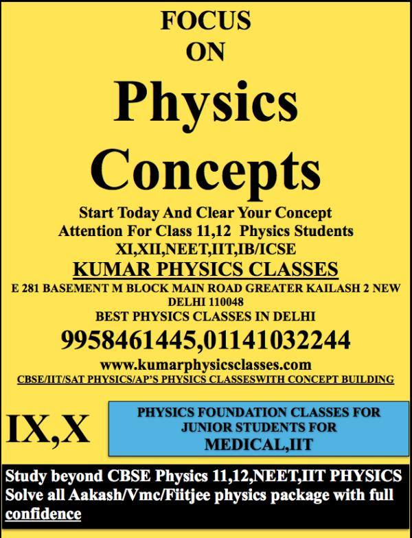 FOCUS ON Physics Concepts Start Today And Clear Your Concept Attention For Class 11, 12  Physics Students XI, XII, NEET, IIT, IB/ICSE KUMAR PHYSICS CLASSES E 281 BASEMENT M BLOCK MAIN ROAD GREATER KAILASH 2 NEW DELHI 110048 BEST PHYSICS CLA - by Kumar Physics Classes Target 100 %  ☎ +91-9958461445, Delhi