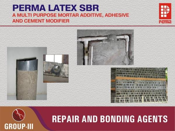LATEX SBR WATERPROOFING CHEMICALS PERMA LATEX SBR IS A MULTI PURPOSE MORTAR ADDITIVE, ADHESIVE AND CEMENT MODIFIER  DESCRIPTION Perma Latex SBR is based on Styrene Butadiene rubber, special adhesive and bonding chemicals along with hydrophilic agents. Perma Latex SBR gives a versatile performance in many civil engineering applications. The product is a milky white liquid.  PRIMARY USES Perma Latex SBR is a high quality emulsion which enhances the performance of cement mortar and concrete, Some examples from its innumerable uses are as follows : 1.An excellent product in concrete repairs as in combination with cement (1:1) it produces a very strong primer and as an additive in the mortar to make a strong waterproof plaster. 2.An indispensable product in floor repairs. Perma Latex SBR is used in mortar as an additive to make screeds which can be feather edged and can be used successfully in restoring the nosings of floor ducts and stairs. 3.In case of multilayered plaster Perma Latex SBR bonding slurry helps in building up layer after layer. The bond coat not only serves as a bonding agent but also as a waterproof barrier. 4.Perma Latex SBR modified mortars are used in joining prefabricated members and as bedding mortar in precast block work to secure water tight joints. 5.In terrace waterproofing and patch up repairs Perma Latex SBR forms an important member as it helps bonding new plaster to old plaster and also helps in making non shrink crack free mortar for repairs. 6.With fine sand cement mortar Perma Latex SBR is admixed to get an excellent adhesive for fixing wall panelling, stones, tiles including granite and marble tiles. 7.Cement Perma Latex SBR slurries are used as corrosion inhibitor on exposed reinforcements and on bridge girders to protect them from attack of chlorides and sulphates. 8.Perma Latex SBR is used in making waterproof slurries for repairs of old waterproofing works and waterproof mortars for new waterproofing works. 9.Perma Latex SBR is used