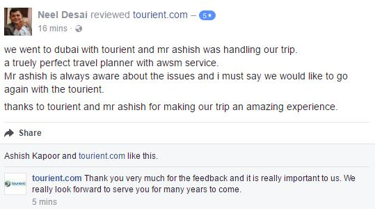 Tourient reviews - Happy customer with great feedback!  we went to Dubai with tourient and mr ashish was handling our trip. a truely perfect travel planner with aweosme service. Mr ashish is always aware about the issues and i must say we would like to go again with the tourient. thanks to tourient and mr ashish for making our trip an amazing experience.