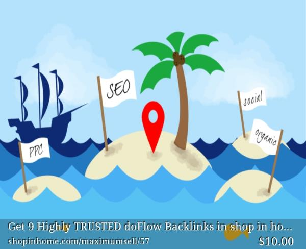 Get-9-Highly-TRUSTED-doFlow-Backlinks-in-shop-in-home  shopinhome.com/maximumsell/57/Get-9-Highly-TRUSTED-doFlow-Backlinks-in-shop-in-home
