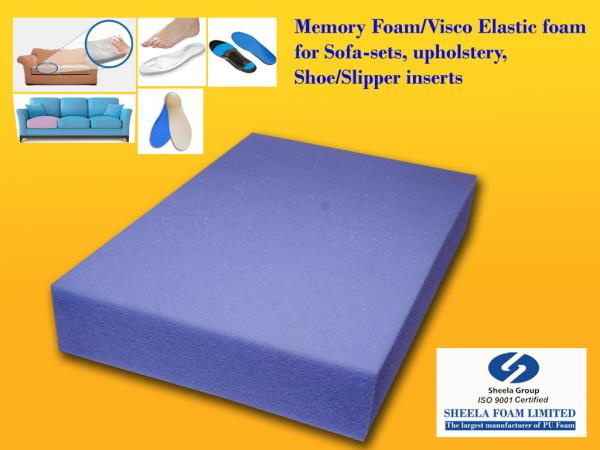 Memory Foam supplier   We, Sheela Group, are manufacturer and supplier of high-grade Memory Foam - visco elastic products at cost effective prices.   Our Visco-Elastic temperature sensitive material or LR foam has an open-cell structure that reacts to body heat and weight by sensing and shaping itself to the body, helps relieving the pressure points and prevents pressure sores.  MAJOR APPLICATION Mattresses Sofa-sets Upholstery Quilting Rugs  For more detail:  http://www.sheelafoam.com/visco-elastic-exports.html   CHAT WITH US : We are ON LINE: http://www.sheelafoam.com/automotive-foam.html