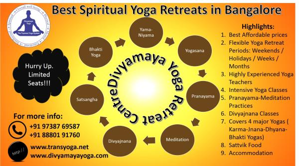Best Spiritual Yoga Retreats in Bangalore: If you're feeling a bit too stressed, overworked, or just want to go deeper into your yoga practice, take our yoga retreat.  Enrich your life with unforgettable yoga experiences. Dive deep into a mystical journey through our yoga, pranayama, and meditation retreat programs spread over the weekends & holidays, weeks and months.  Yoga Retreat Package covers: Yogasana to release physical and mental tension,  Pranayama to restore balance Meditation to center the mind and feel a sense of calm and harmony Satsanga to give direction to the people on the spiritual path Dhyana Yoga to concentrate the mind on spiritual things as compared to material things Karma Yoga to do selfless service Jnana Yoga to get the true knowledge Bhakti Yoga to feel the divine happiness De-Addiction, Health Tips, Overcome Negative Minds - Learn How to Be Happy‎ And much more….  Flexible Yoga Retreat Periods: Every first weekend of the month  Every first week of the month  Every Month  Schedule: 04:30 AM wake-up, refresh 05:00 AM Prayers to Spiritual Masters 06:00 AM Yogasana, Pranayama, Meditation 07:30 AM Kirtan and Dancing 08:15 AM Spiritual Discourse followed by Q & A 09:00 AM Breakfast 10:00 AM Meditation & Selfless Service 01:00 PM Bhajan 01:30 PM Lunch 02:30 PM Rest, Self-Study 06:30 PM Kirtan and Dancing 07:15 PM Spiritual Discourse followed by Q & A 08:00 PM Dinner 08:30 PM Selfless Service, Self-Study 09:30 PM Lights Off; Sleep  Call and register now!!!  Divyamaya Yoga Retreat Centre is a non-profit organization, offers volunteer work covering all 4 major categories of yoga namely karma yoga, jnana yoga, dhayana yoga and bhakti yoga. For guests interested in a longer stay with us (one month or longer), we encourage you to consider our volunteer program.  Tags: 2 day yoga retreat, 7 day, 30days  1 month, 2 month, 3 month,  1 week yoga retreat, 4 month, 5 month, 6 month, 7 month, 8 month, 9 month, 10 month, 11 month, 12 month, 1 year yoga retreat india,  top 5 yoga retreats, yoga retreat 2017, 2018, asia, yoga retreat center india, yoga retreat weekend, book a yoga retreat, volunteer at a yoga retreat, yoga volunteer opportunities india