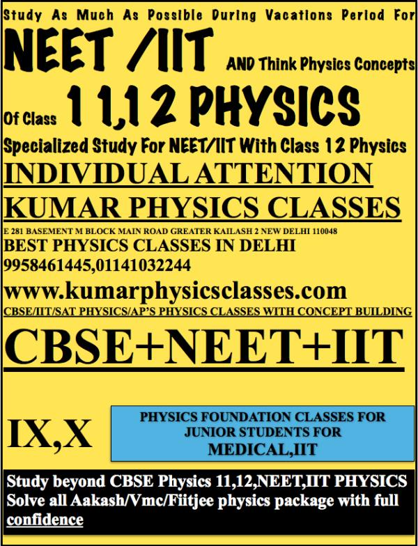 Study As Much As Possible During Vacations Period For NEET /IIT AND Think Physics Concepts Of Class 11, 12 PHYSICS   - by Kumar Physics Classes Target 100 %  ☎ +91-9958461445, Delhi
