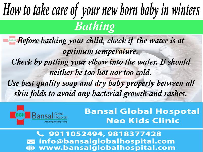How to take care of your new born baby in winters  Winters can be harsh for infants and parents are often worried about their new born baby's health and occurrence of seasonal illnesses. Wrapping your baby in blankets is not enough to keep them away from winter woes. Here are some tips to keep your child healthy and smiling during winters: Bathing  Before bathing your child, check if the water is at optimum temperature. Check by putting your elbow into the water. It should neither be too hot nor too cold. Use best quality soap and dry baby properly between all skin folds to avoid any bacterial growth and rashes. Moisturising the skin with a good moisturiser or oil is equally essential to avoid cracks and keeping your baby's skin soft and plump. Clothing Layer your baby's clothes. Make sure they wear good and soft fabrics only to avoid any kind of discomfort. Make them wear a cap, socks and cover their chest area properly to avoid getting viral infections. Massage    Massage is known to improve blood circulation and help them grow strong. It is recommended to massage them before bathing. Good quality baby oil should be used to massage the baby. Gentle and circular motion movements should be done by placing the baby in a comfortable position. Maintain hygiene Keep your baby's surroundings clean and dust free to avoid flu and infections. Regularly clean their beddings and blankets. Touch them only after washing your hands and make sure that they don't drool and make their clothes wet which can cause infections. You may also need to change their diapers more frequently in winters. Vaccination Vaccines are very important to keep your baby away from seasonal diseases and flu. Consult your vaccination doctor about seasonal vaccines to be given to your child. Never get late for their vaccines as it makes your child vulnerable to serious diseases.  About Bansal Global Hospital A world class private hospital located in North-West Delhi, the Bansal Global Hospital offers the b