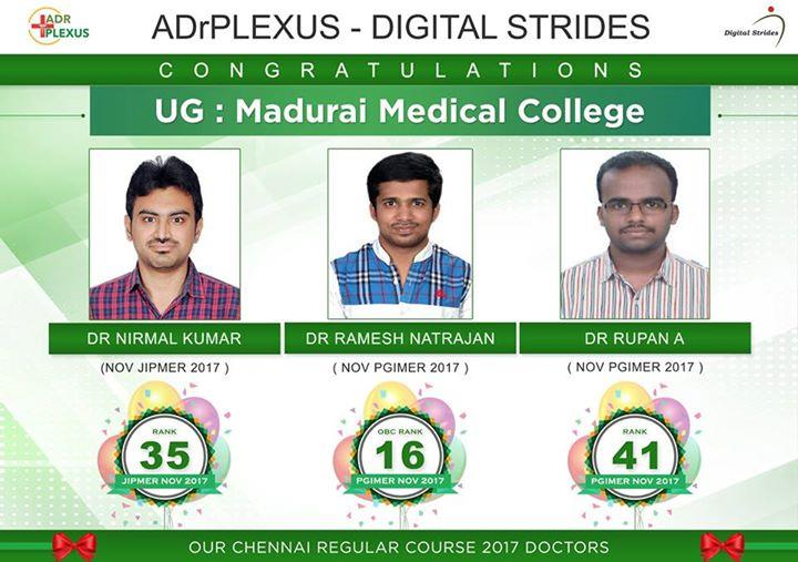 ADrPlexus Digital Strides salutes TOPPERS from Madurai Medical College  1. Dr Nirmal Kumar Rank 35 Nov JIPMER 2017 2. Dr Ramesh Natarajan OBC Rank 16 Nov PGIMER 2017 3. Dr Rupan A Dhas OBC Rank 41 Nov PGIMER 2017