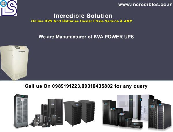 We are leading manufactures & suppliers of the KVA POWER UPS . It is the best product which is mostly used in homes and in IT firms. It gives protection against data loss due to power-cuts.  KVA POWER UPS price range varies with the product range which starts from 1KVA UPS to 80KVA Online UPS. It is the best product to provide safety for computers from data loss and data corruption. in delhi NCR