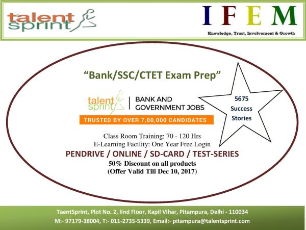 Preparing for IBPS PO / SSC-CGL / CTET ????   Get the TalentSprint Advantage, Succeed like 5675 others   -LIVE Online Classes by Master Trainers  -Weekly personalized feedback and strategy  -24 x 7 learning from the comfort of your home  -Pendrive and SD card options available  - Flat 50 % discount on all products  - Detailed Analysis Report of National Level Mock Exam every week