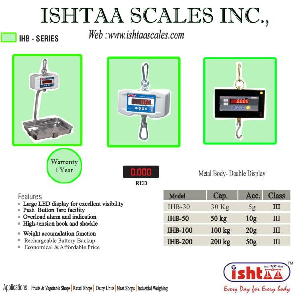 We have lot of Successful Electronic Weighing Systems are available with us. All types of Basic Weighing Can be Done.  ISHTAA -  IHB Series – Crane Scale  CraneScale Hangingscale FoundryWeighingScale HeatTreatmentWeighingScale AutomobileWeighingScales Iron& SteelFactoryWeighingScale   IndustrialWeighingScale   50to500KgHangingScale 1Ton to 20Tons Crane Scale  EngineeringIndustryWeighingScale HeavyDutyWeighingScale Weighing  AccurateWeighing AccurateScale IshtaaWeighing Scales  Click here to know more : https://goo.gl/m0Wgxa Contact : 9843016028
