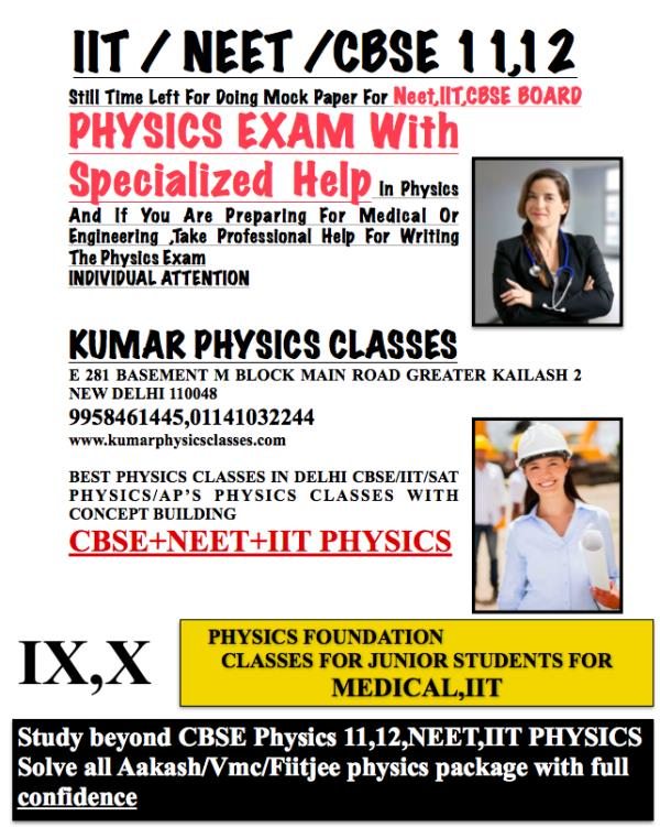 Still Time Left For Doing Mock Paper For Neet, IIT, CBSE BOARD PHYSICS EXAM With Specialized Help In Physics And If You Are Preparing For Medical Or Engineering , Take Professional Help For Writing The Physics Exam INDIVIDUAL ATTENTION  KUM - by Kumar Physics Classes Target 100 %  ☎ +91-9958461445, Delhi