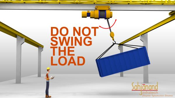Safety Warning for the Operation of EOT Crane. Do not swing the load. It can damage the Crane and Material. Use EOT Crane Safely. Just Look at the image. We Sahjanand Infratech is the leading EOT Crane and PEB Structure manufacturer in Vadodara, Gujarat.