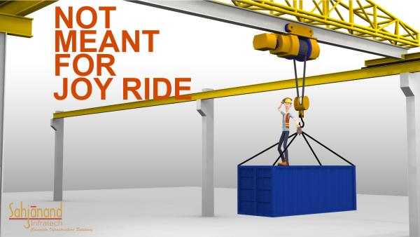 Warning for the EOT Crane Operator.  Do not stand on the Job while loading. It's not for JOY RIDE. Just Look at the image.  We Sahjanand Infratech are the leading Manufacturer of EOT Crane and Pre Engineered Building in Vadodara.  We can also provide warning poster free of cost. If you required please call us.  Thanks.