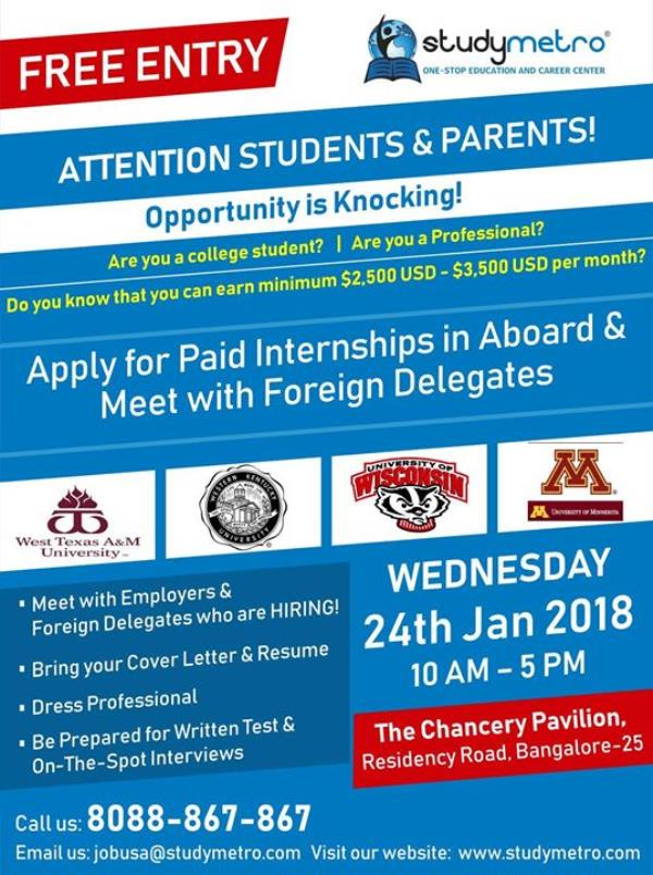 Grab your Last Chance to go on a Paid Internships in Abroad! Do you know that you can earn minimum $2, 500 USD - $3, 500 USD per month?   *Register here - http://page.studymetro.com/internships*  https://www.youtube.com/watch?v=Z6IOPIoTkhQ*  Attend Interview & get Spot Placements for Paid internships in Abroad on 24th Jan Wed at The Chancery Pavilion Hotel, Residency Road Bangalore – 560025  *Watch the video to know what students are saying about internships -   For any query Call - 8088-867-867 or Visit www.studymetro.com