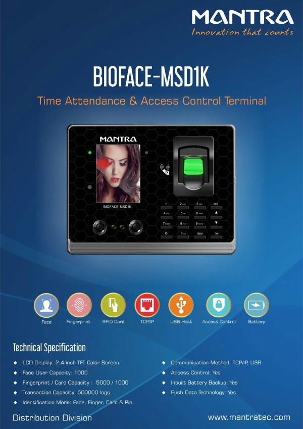 We are the sole dustrubutor for Mantra Face Reader Biometric Attendance System BIOFACE MSD1K. This machine contains face reader fingerprint reader RFID Card Reader and Inbuilt battery backup. We offer LOWEST Price for all types of Mantra Biometric Machines. This time attendance machine model is the latest one with all the inbuilt features, very string firmware and user friendly time attendance software. Mantra MSD1K Biometeic Machine also have latest auto push data technology and vey elegant design and look. For ordering the machines contact our team  at 01141011664.