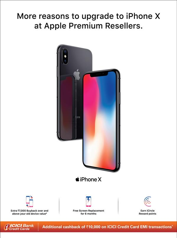 """Upgrade to iPhone X at Currents. Extra 7k buyback over & above your old device value + free screen replacement upto 6 months + Additional cashback of 10K on ICICI credit card EMI transaction + Earn iCircle Reward points & more... Call 18602002161 to know more. T&C Additional cashback valid over and above the best available price at the store. * Terms and conditions apply. Additional cashback offer of Rs 10,000 is valid at select stores on all EMI transactions made under Brand EMI on Pine Labs terminals using ICICI Bank Credit Cards. This cashback is only applicable on exchange transactions done under this offer. ICICI Bank cashback shall be credited on or before 90 business days from the date of transaction on a best effort basis to all open and active card members only. For detailed terms and conditions, log on to www.indiaistore.com. Limited period offer and may be revised and withdrawn without prior notice. Exchange value available on iPhone 6s, iPhone 6s Plus, iPhone 7, iPhone 7 Plus, iPhone 8, iPhone 8 Plus and select Android devices in working condition with normal signs of usage, without any physical damage, and with all accessories. For eligible device list please see table below. Limited period offer and may be revised and withdrawn without prior notice. Actual exchange value will vary basis make, model and assessment of your old device that meet the following criteria Device should switch on and be in working condition. Device should boot to home screen Screen should be intact with no cracks, lines, heavy scratches, discoloration and blemishes and touch should be working properly The device should have all accessories (deductions will be applicable for missing accessories) The device could have normal signs of usage but no noticeable dents or cracks on the body or any components missing The device should not have iCloud / """"Find my iPad"""" enabled Model Exchange Price# iPhone 6s 16GB 20000 iPhone 6s Plus 16GB 20300 iPhone 6s 32GB 21400 iPhone 6s 64GB 22300 iP"""