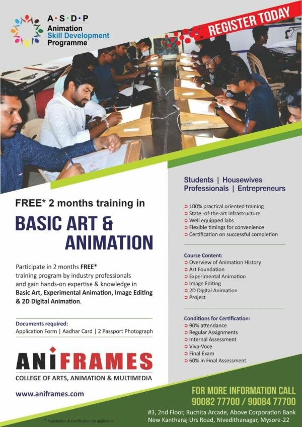 Free training in Animation and Multimedia. ANiFRAMES College of Arts, Animation and Multimedia are excited to announce the launch of the Animation Skill Development Program, an initiative of Aniframes Foundation for the year 2018. The program is for a duration of 2 months and will cover a whole range of topics in the Animation and Multimedia arena. This animation course if ideal for aspiring youngsters looking forward for a career in animation, and also housewives, professionals and entrepreneurs.  Get trained by industry experts at Mysore's leading and largest animation training institution. The topics covered include fundamentals of animation film making, animation history, basic art, 2D animation, 3D animation, fundamentals of Graphic design and Web design, 2D digital animation and lots more. Registrations end by march end and seats are limited.  So Hurry up and make use of this great opportunity to learn animation. Contact us or walk into our animation college for further details.