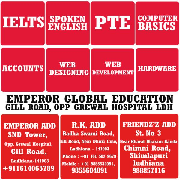PTE HARDWARE SOFTWARE WEB DESIGNING WEB DEVELOPMENT IELTS SPOKEN ENGLISH PTE HARDWARE SOFTWARE WEB DESIGNING WEB DEVELOPMENT ALL COURSES AT EMPEROR GLOBAL EDUCATION CENTRE. EMPEROR IS OFFERS ALL KIND OF EDUCATION COURSES IELTS, PTE, SPOKEN ENGLISH, COMPUTER COURSES, NETWORKING, MOBILE REPAIRING. Emperor Global Education SND Tower, Opp. Grewal Hospital, Gill Road, Ludhiana - 141003 Mobile 1 : +91 985 5534 091 Mobile 2 : +91 988 8657 116 Landline : +91 161 4065789