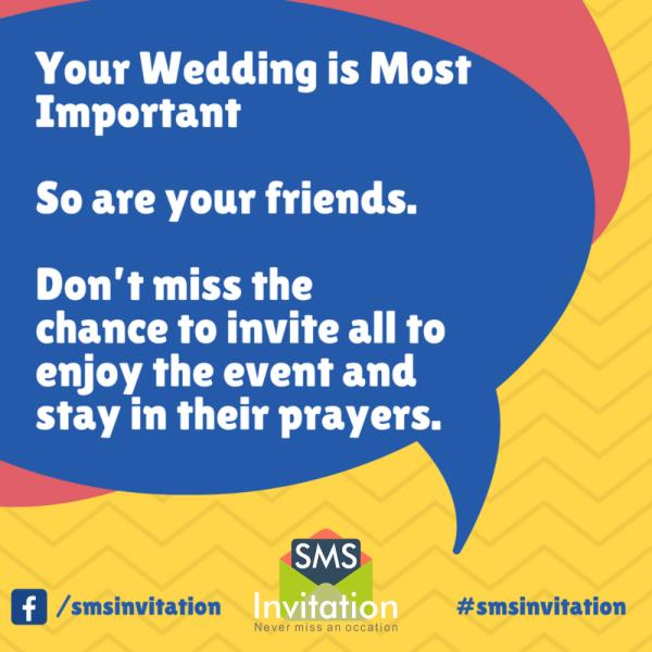 #smsinvitation  Your Wedding is Most  Important  So are your friends.  Don't miss the  chance to invite all to enjoy the event and stay in their prayers.
