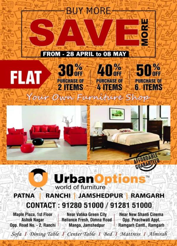 Great Sale! Upto 50% OFF on Everything we have Got! A Wide Range of Budget Friendly Furniture  Await You @UrbanOptions . T& C apply. Our furniture store : Ranchi : UrbanOptions, Maple Plaza, Ashok Nagar +91 91280 51000 Jamshedpur : UrbanOptions , Dimna Road , Mango +91 91281 51000 Ramgarh : UrbanOptions, near shanti Cinema , Ramgarh -Ranchi Road +91 9708922844