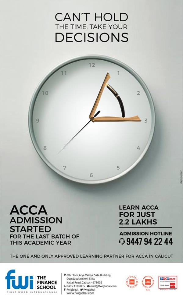 CA or ACCA?  A chartered accountant is a person who has an expertise in the field of commerce and possesses the knowledge related to audit, taxation, accounting, etc. They provide general economic advice to company's board of advisors as well as help in structuring company's funds, taxes and file their returns. Similar to CA, ACCA (Association of Chartered Certified Accountants) is also a chartered accounting body that provides knowledge in the same field, however, it is a professional accountancy body of the United Kingdom and provides more opportunities on the global stage. As this membership is recognized in more than 181 countries (UK, Singapore, Middle East, etc.) so, if you plan to settle abroad then an ACCA certification is an ideal option for you. First Word International is a new age, Interdisciplinary institute promoted by a group of professionals having vast industry experience in India and abroad offering a portfolio of professional programs in Finance and Management including Chartered Accounting(CA), Cost and Management Accountant(CMA), Association of Chartered certified Accountants (ACCA)UK , Certificate in International Financial Reporting(Cert. IFR)UK and Corporate and entrepreneurial Training as Advanced Diploma in Corporate Financial Management as well as Various Student Empowerment Programs ensuring the right blend of academic rigor and business focus of the industry. Through the industry oriented highly demanding new generation courses, we are offering quality exposure to the enchanting world of the new generation corporate world. Apart from mere education, we are molding professionals to face the challenges in the much competitive future world. The whole idea is to facilitate learning through initiating, exploring and experimenting in a conducive environment.  ACCA - Worlds Leading Professional Chartered accounting body.  •         Recognized in 181+ countries •         8500+ Approved Employers Around the globe •         98 Global Accounting Partnership •         2 Lakhs+ Members •         486000+ Students in 178 Countries  There are 2 levels in this exam • Fundamental Level; it is divided into two modules namely; fundamental knowledge and fundamental skills. Candidates and these modules are assessed in areas such as business accounting, management accounting, financial accounting, taxation, financial management, corporate business law, etc. • Professional Level: This level is again divided into two modules, that is essential and options. The candidate is required to complete three essential exams and choose two of the options. Under professional level candidate's knowledge is assessed in areas like government, risk, and ethics, corporate reporting, business analysis. And professional opportunities include in fields such as advanced financial management, advance performance management, advance taxation and advance audit and assurance. After completing the above- mentioned modules, you will be required to complete three years of relevant work experience to demonstrate employers that you can apply practical skills and knowledge in the workplace. Duration: ACCA takes about 2 -3 years to complete, compared to CA which takes a minimum of 5 years to complete. Job Opportunities: With an ACCA certification you can work with MNC's, International banks, financial organizations in areas such as management accountancy, auditing, taxation, management consulting, corporate recovery, etc. Who should do this? If you are looking to gain an experience and knowledge in the finance field, however, plan to settle abroad then, this qualification works. This does not mean that you cannot be working in India but opportunities are across the globe. Why FWI? •         World Class Infrastructure •         ACCA Trained Faculties •         Oxford Brookes (BSc Hons) RAP Mentoring facility •         Fees Exclusively @ 2.6 Lakhs only  Including ACCA Registration Fees, 3 year Annual Subscription Fees, Admission Fees,  13 Paper One Time exam Fee, 13 paper  Coaching Fee,  E-Materials, and GST  ISDC Direct is a Learning center network in collaboration with ACCA for India to attain ACCA Qualification upon Uniform norms, Quality, Standards and ut-most affordable cost. First World International is one and only Approved Learning Partner Of ACCA in Calicut. Awarded Gold Status in recognition of the quality of learning provision and support for ACCA Students.   So why wait… Join the ACCA family  and gear up to lead the Corporate World. Contact : 833 08 12121, +919633099760  FWI  The Finance School 6th floor, Arya Vaidya Sala Building Kallai Road, Calicut.    For more information logon to www.fwiglobal.com