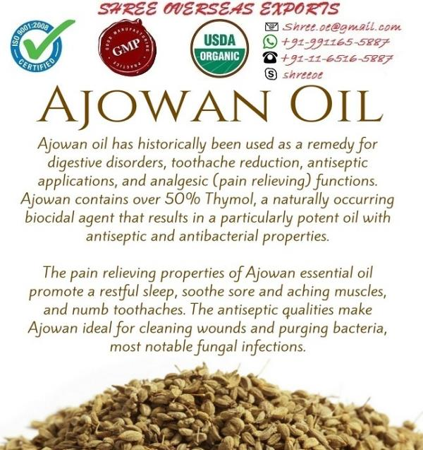 Manufacturer and Exporter of Ajowan oil in London,  United Kingdom | Shree Overseas Exports This oil has special ability to treat digestive system, toothaches problem and so many stomach related problems. Ajowan oil contains over 50% Thymol. Due to which everyone can use it as antiseptic and as antibacterial. Shree Overseas Exports is manufacturing best quality Ajowan oil in London, United Kingdom.