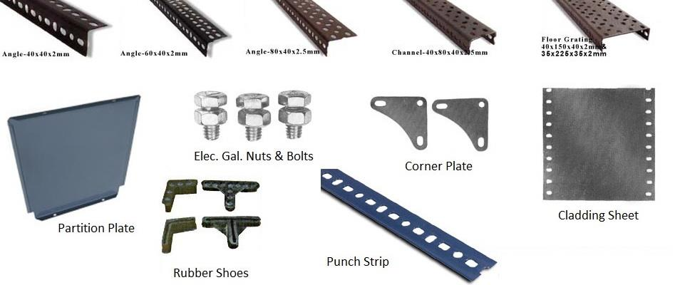 Slotted Angle Accessories:  ANGLE – 40 X 40 X 14 SWG, 80 X 40 X 12 SWG, 60 X 40 X 14 SWG SHELVES: 22/20/18/19/16/ SWG CORNER PLATE NUT& BOLTS PVC SHOVE, CLADDING SHEET.