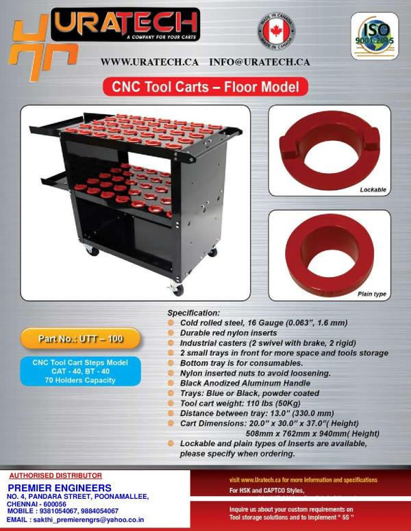 Premier Engineers Offers Uratech Products from Canada. We are the Distributor of Uratech Products such as CNC Tool Cart, Work Stations, Utility Carts & CNC Holder Tightening Fixture, We are offering Tool Cart Suitable for BT 40, CAT 40, BT 50, CAT 50 etc. and Different Capacities and Different Types such as CNC Tool Cart, Steps Model, Ladder Type Tool Cart, Shelf type cart, Secured CNC Tool Cart, Bench Type and Different type of Utility Cart. All the Items Manufactured at state of the Art Plant in Uratech Canada.  CNC Tool Carts are suitable for Vertical Milling Machines ( VMC ), Horizontal Machining Centers ( HMC ). Secured Utility Carts with Drawers suitable for All CNC Machine Shops having CNC Lathes, VMC, HMC, Drill Tap Centers It will Be Part of 5S Products and Use full for 5S Activity in your shop Floor.