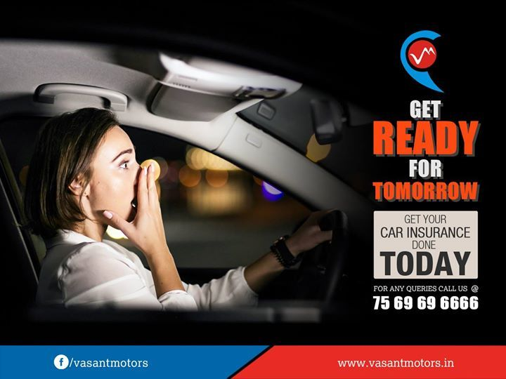 Get #Ready for #Tomorrow. Get your car insurance done  today. Get the #best #deals on #Car #Insurance #Plans at vasant motors. For any queries call @7569696666. visit us @ www.vasantmotors.in
