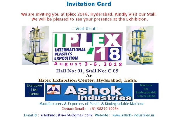 We are inviting you at Iplex 2018, Hyderabad, Kindly Visit our Stall.We will be pleased to see your presence at the Exhibition.Hall No. : - 01Stall No. : - C 05Location : - Hitex Exhibition Center, Hyderabad, India.Exclusive Live Demo of Biodegradable Machine & Plastic Extrusion Machine.