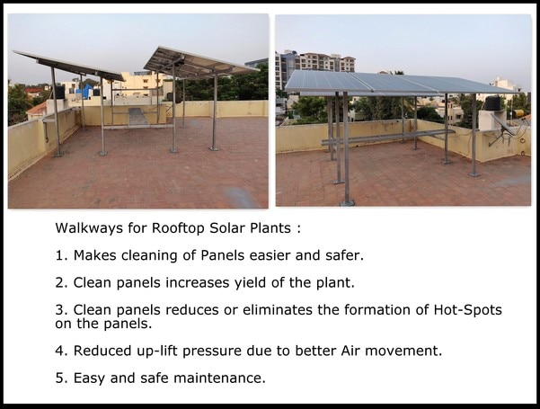 We have made it a standard practice to provide a walkway for every Rooftop solar plant we design and install irrespective of the size of the plant (The one in the picture is a 2.76 KW system) . Walkways help not only in keeping the panels clean but also helps in preventive maintenance, repairs and replacement.